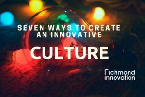 Richmond Innovation - 7 ways to create an innovative culture